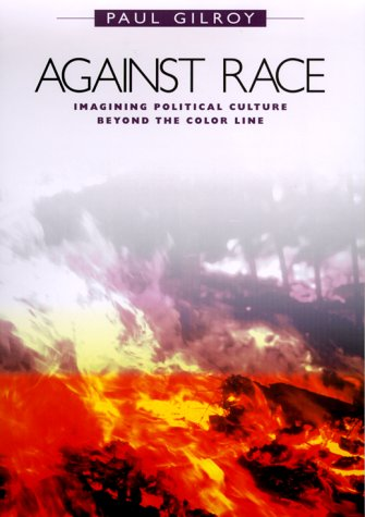 9780674000964: Against Race: Imagining Political Culture Beyond the Color Line