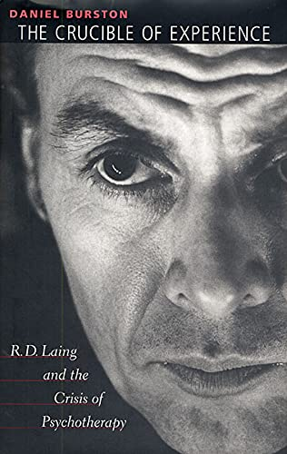 The Crucible of Experience: R. D. Laing and the Crisis of Psychotherapy
