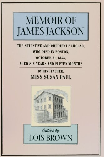 9780674002371: Memoir of James Jackson, The Attentive and Obedient Scholar, Who Died in Boston, October 31, 1833, Aged Six Years and Eleven Months, By His Teacher