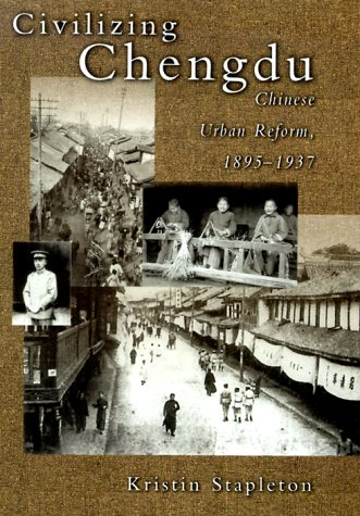 9780674002463: Civilizing Chengdu: Chinese Urban Reform, 1895-1937