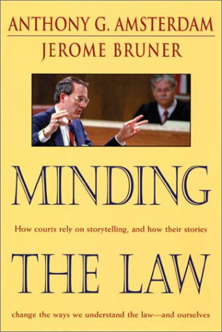 Minding the law.: Amsterdam, Anthony G. & Jerome Bruner.