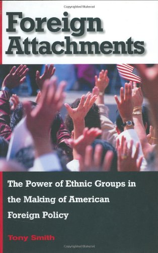 9780674002944: Foreign Attachments: The Power of Ethnic Groups in the Making of American Foreign Policy