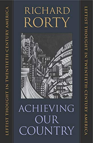 9780674003125: Achieving Our Country: Leftist Thought in Twentieth-Century America (The William E. Massey Sr. Lectures in the History of American Civilization)
