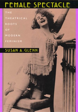 9780674003330: Female Spectacle: The Theatrical Roots of Modern Feminism