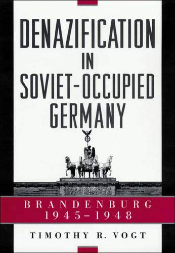 Denazification in Soviet-Occupied Germany: Brandenburg, 1945-1948 (Hardback): Timothy R. Vogt