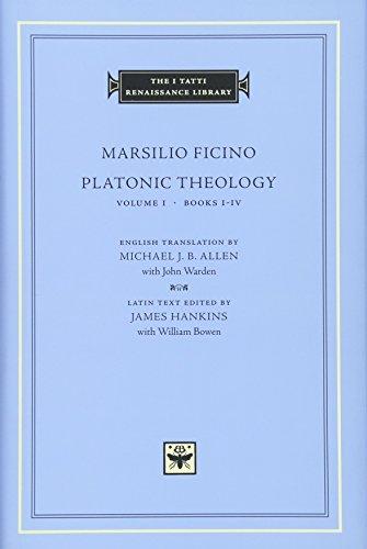 Platonic Theology, Volume 1: Books I-IV (The I Tatti Renaissance Library): Ficino, Marsilio