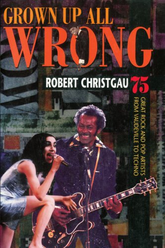 9780674003828: Grown Up All Wrong: 75 Great Rock and Pop Artists from Vaudeville to Techno