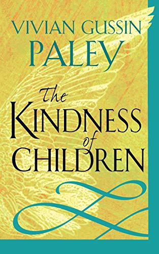 The Kindness of Children: Paley, Vivian Gussin