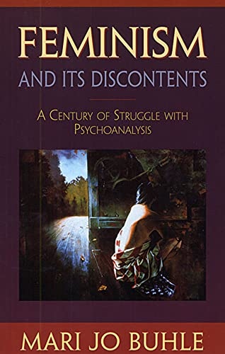 Feminism and Its Discontents: A Century of Struggle with Psychoanalysis: Buhle, Mari Jo