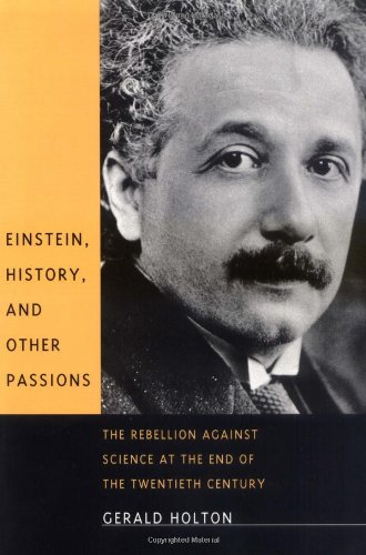 9780674004337: Einstein, History, and Other Passions: The Rebellion against Science at the End of the Twentieth Century