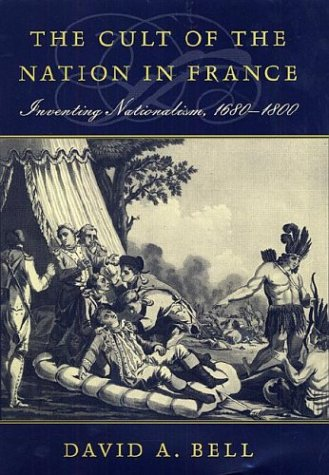 9780674004474: The Cult of the Nation in France: Inventing Nationalism, 1680-1800