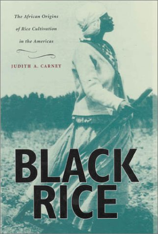 Black Rice: The African Origins of Rice Cultivation in the Americas: Dr. Judith A. Carney