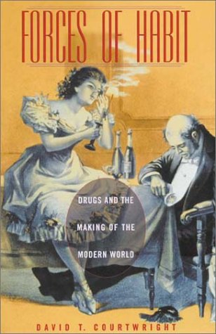 9780674004580: Forces of Habit: Drugs and the Making of the Modern World