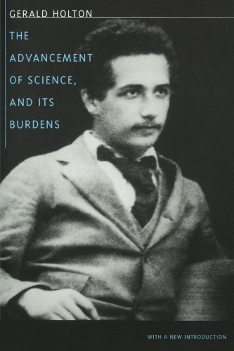 The Advancement of Science, and Its Burdens: Holton, Gerald;Harvard University