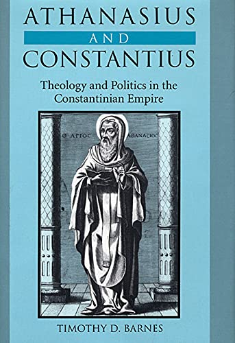 9780674005495: Athanasius and Constantius: Theology and Politics in the Constantinian Empire