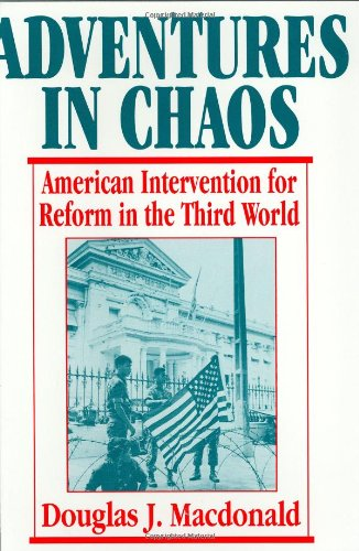 Adventures in Chaos: American Intervention for Reform in the Third World: MacDonald, Douglas J.