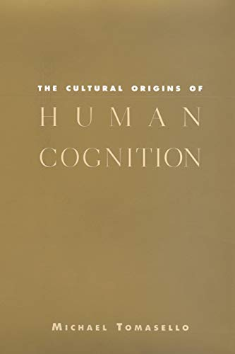 The Cultural Origins of Human Cognition: Michael Tomasello
