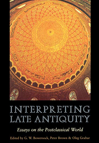 9780674005983: Interpreting Late Antiquity: Essays on the Postclassical World