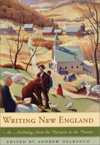 WRITING NEW ENGLAND: An Anthology from the Puritans to the Present: Delbanco, Andrew {editor}