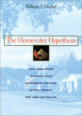 9780674006096: The Homevoter Hypothesis: How Home Values Influence Local Government Taxation, School Finance, and Land-Use Policies