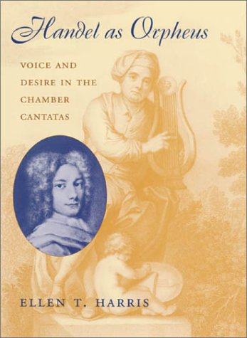 Handel as Orpheus: Voice and Desire in the Chamber Cantatas.