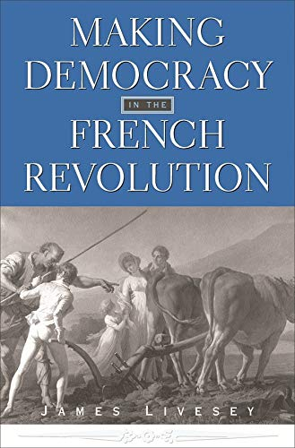Making Democracy in the French Revolution (Harvard Historical Studies): Livesey, James