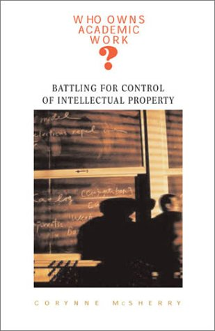9780674006294: Who Owns Academic Work?: Battling for Control of Intellectual Property