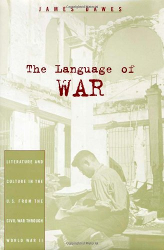 9780674006485: The Language of War: Literature and Culture in the U.S. from the Civil War Through World War II