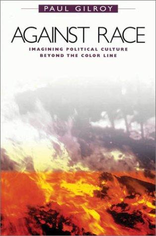 9780674006690: Against Race: Imagining Political Culture beyond the Color Line