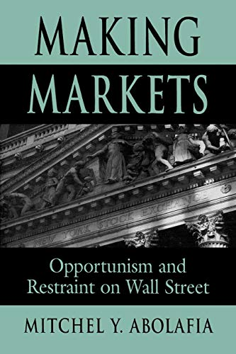 9780674006881: Making Markets: Opportunism and Restraint on Wall Street