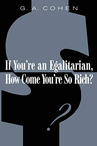 9780674006935: If You're an Egalitarian, How Come You're So Rich?