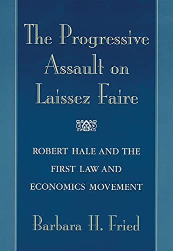 9780674006980: The Progressive Assault on Laissez Faire: Robert Hale and the First Law and Economics Movement