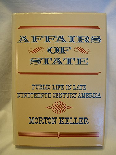 Affairs of State: Public Life in Late: Keller, Morton