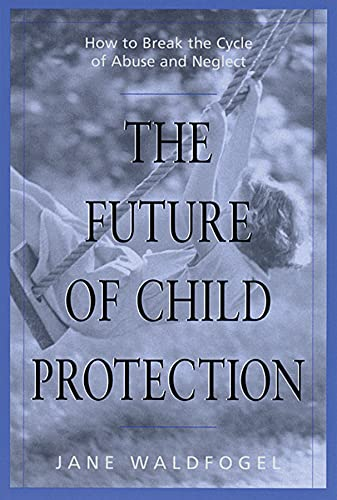 9780674007239: The Future of Child Protection: How to Break the Cycle of Abuse and Neglect