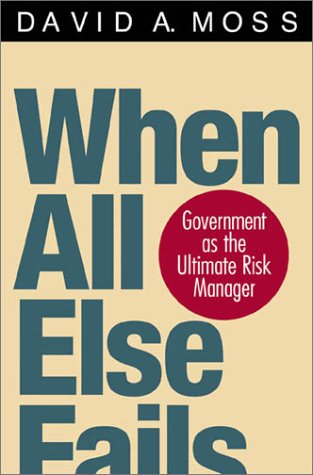 9780674007574: When All Else Fails: Government As the Ultimate Risk Manager