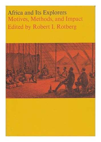 Africa and Its Explorers; Motives, Methods, and Impact
