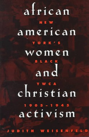 9780674007789: African American Women and Christian Activism: New York's Black YWCA, 1905-1945
