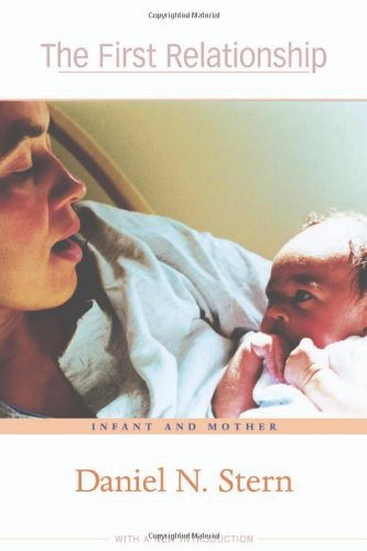 the FIRST RELATIONSHIP: INFANT and MOTHER *: STERN, DANIEL N.