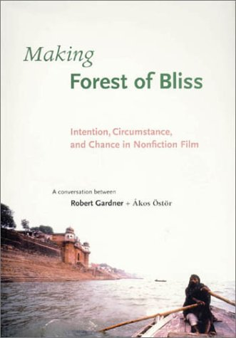 9780674007871: Making Forest of Bliss: Intention, Circumstance, and Chance in Nonfiction Film