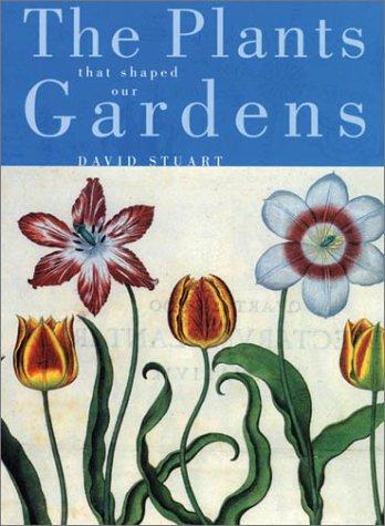 The Plants that Shaped Our Gardens: Stuart, David