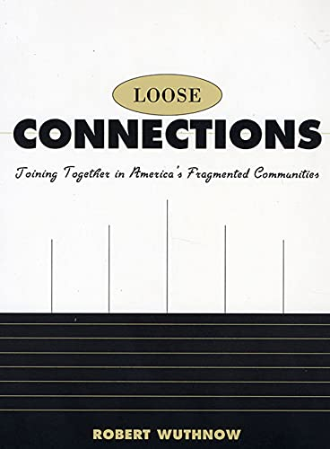 9780674007970: Loose Connections: Joining Together in America's Fragmented Communities