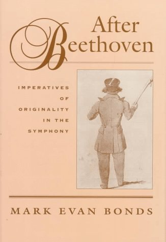9780674008557: After Beethoven: The Imperative of Originality in the Symphony