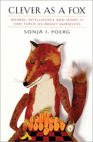 9780674008700: Clever as a Fox: Animal Intelligence and What It Can Teach Us about Ourselves