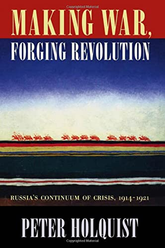 9780674009073: Making War Forging Revolution - Russias Continuum of Crisis 1914-1921