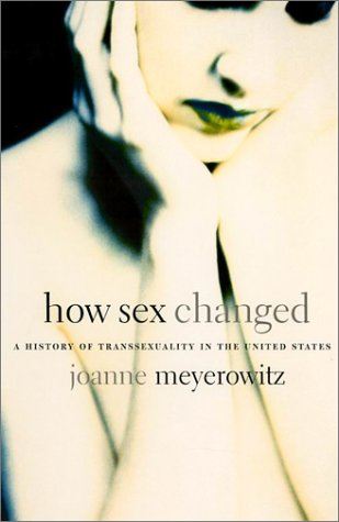 9780674009257: How Sex Changed: A History of Transsexuality in the United States
