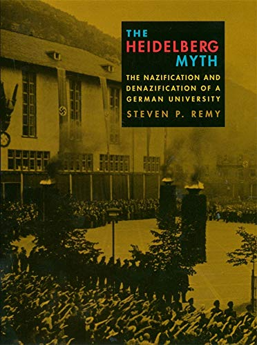 9780674009332: The Heidelberg Myth: The Nazification and Denazification of a German University