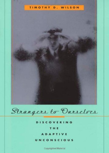 9780674009363: Strangers to Ourselves: Discovering the Adaptive Unconscious