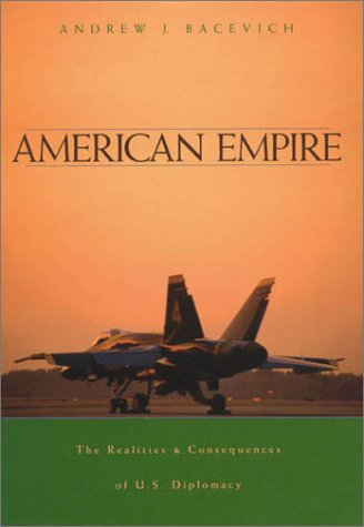 9780674009400: American Empire: The Realities and Consequences of U.S. Diplomacy