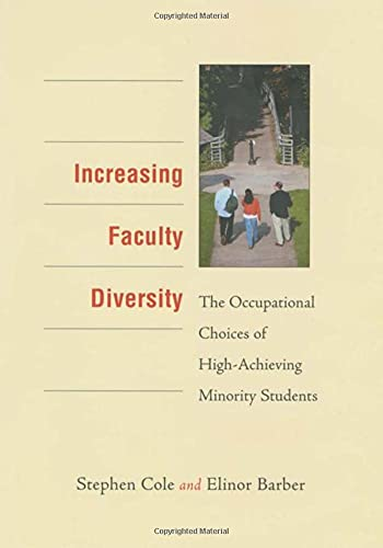 Increasing Faculty Diversity: The Occupational Choices of High-Achieving Minority Students: Cole, ...