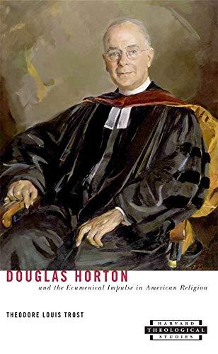 9780674009653: Douglas Horton and the Ecumenical Impulse in American Religion (Harvard Theological Studies)